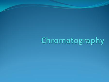What is Chromatography? Chromatography is a technique for separating mixtures in order to analyze and identify the components of a mixture. Separate Analyze.