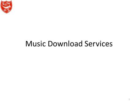 Music Download Services 1. Pay per song services Subscription services Streaming services (paid and unpaid with ads) 2.