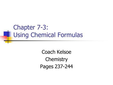 Chapter 7-3: Using Chemical Formulas Coach Kelsoe Chemistry Pages 237-244.