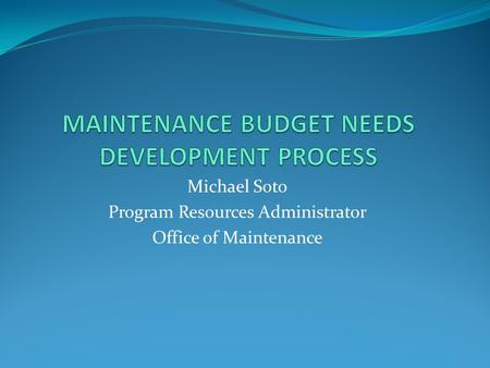 Michael Soto Program Resources Administrator Office of Maintenance.