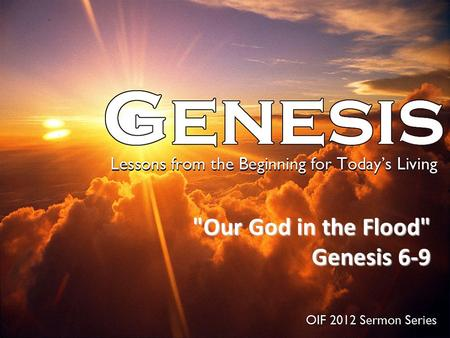 Our God in the Flood Genesis 6-9 Genesis 6-9.