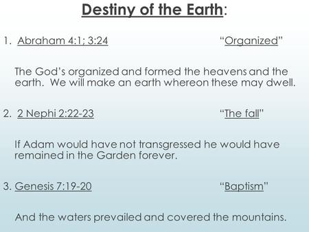 "Destiny of the Earth : 1. Abraham 4:1; 3:24""Organized"" The God's organized and formed the heavens and the earth. We will make an earth whereon these may."