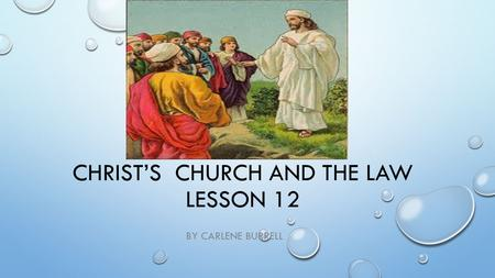 CHRIST'S CHURCH AND THE LAW LESSON 12 BY CARLENE BURRELL.