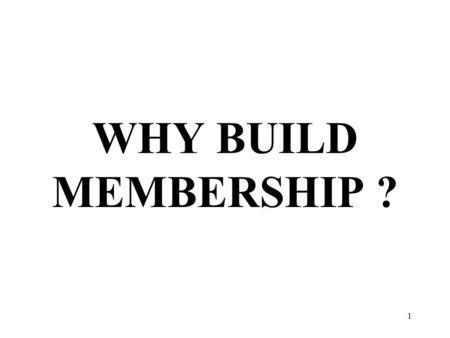 1 WHY BUILD MEMBERSHIP ?. 2 Five Steps for Building Club Membership Organize for Growth Find those prospects Make every meeting a sales tool Develop guests.