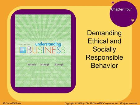 * * Chapter Four Demanding Ethical and Socially Responsible Behavior Copyright © 2010 by The McGraw-Hill Companies, Inc. All rights reserved.McGraw-Hill/Irwin.