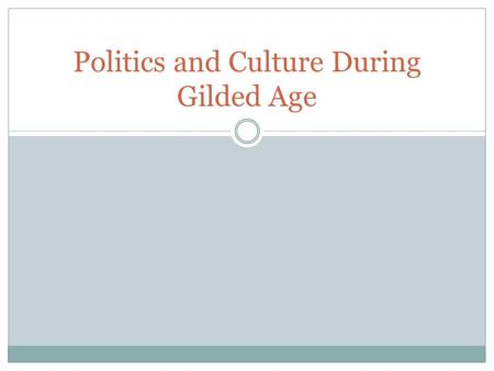 "Politics and Culture During Gilded Age. What is the Gilded Age? ""Gilded Age"" comes from the title of one of Mark Twain's novels  Describes time period."