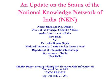 An Update on the Status of the National Knowledge Network of India (NKN) Neeraj Sinha and P.S. Dhekne Office of the Principal Scientific Adviser to the.