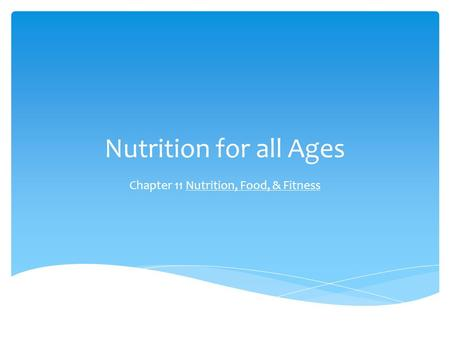 Nutrition for all Ages Chapter 11 Nutrition, Food, & Fitness.