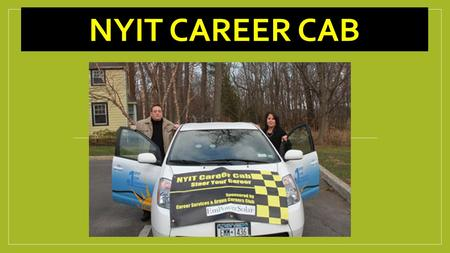 NYIT CAREER CAB. Driving around the Old Westbury campus in a solar-powered Prius, Yvonne Harrison yelled out to students through a bullhorn: We're.