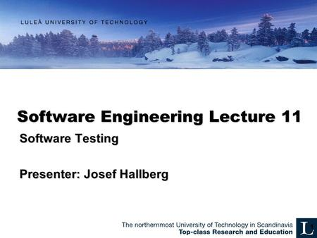 Software Engineering Lecture 11 Software Testing Presenter: Josef Hallberg 1.