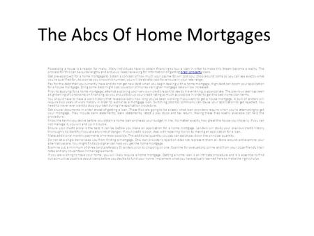 The Abcs Of Home Mortgages Possessing a house is a reason for many. Many individuals have to obtain financing to buy a loan in order to make this dream.