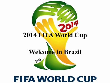 2014 FIFA World Cup Welcome in Brazil. Basic information Brazil is the largest country in South America. They are seventh economy in the world. My first.