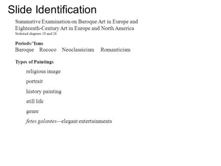 Slide Identification Summative Examination on Baroque Art in Europe and Eighteenth-Century Art in Europe and North America Stokstad chapters 19 and 26.