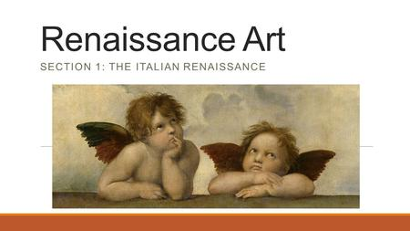 Renaissance Art SECTION 1: THE ITALIAN RENAISSANCE.