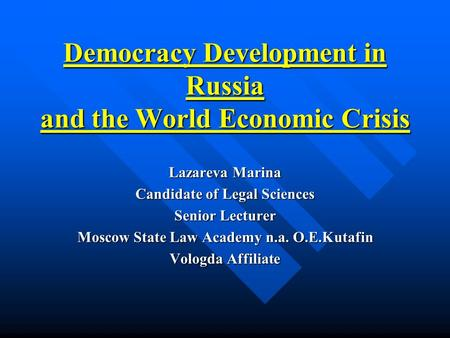 Democracy Development in Russia and the World Economic Crisis Lazareva Marina Candidate of Legal Sciences Senior Lecturer Moscow State Law Academy n.a.