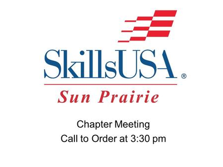 "Chapter Meeting Call to Order at 3:30 pm. ""The emblem is symbolic of the SkillsUSA organization. You are about to witness the Emblem Ceremony, in which."