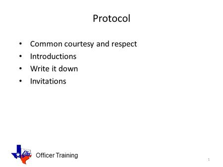 Officer Training Protocol Common courtesy and respect Introductions Write it down Invitations 1.