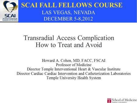 Transradial Access Complication How to Treat and Avoid Howard A. Cohen, MD, FACC, FSCAI Professor of Medicine Director Temple Interventional Heart & Vascular.