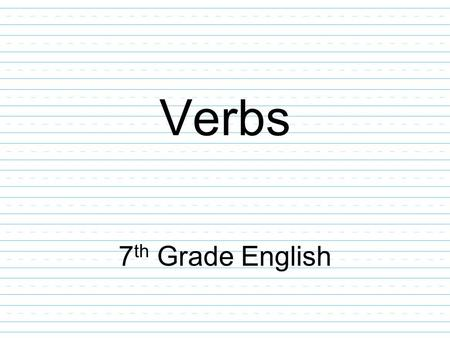 Verbs 7 th Grade English. Verb Definitions Verb: a word that expresses an action or a state of being. Verb phrase: consists of one or more helping verbs.