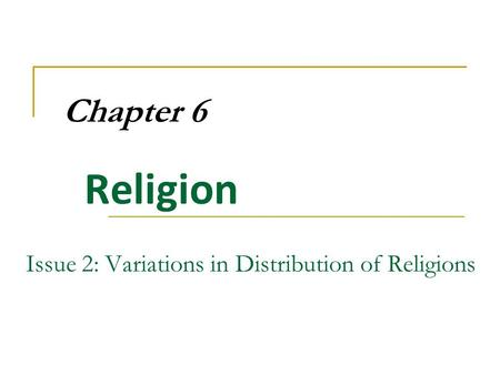 Chapter 6 Religion Issue 2: Variations in Distribution of Religions.
