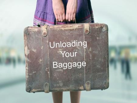 Unloading Your Baggage. Mark 3:5 And he looked around at them with anger, grieved at their hardness of heart.