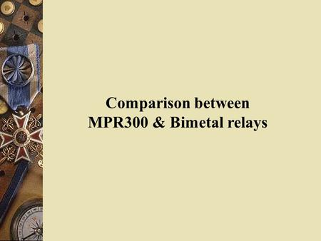 Comparison between MPR300 & Bimetal relays.