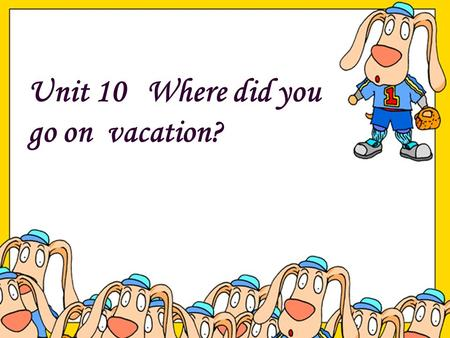 Unit 10 Where did you go on vacation? Period 1 Period 2 Period 3 Period 4.