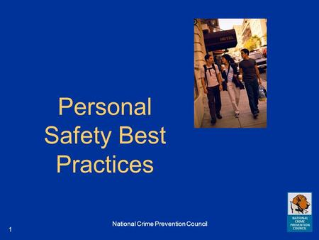 National Crime Prevention Council 1 Personal Safety Best Practices.