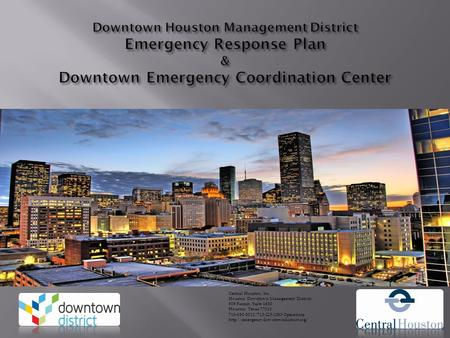 Central Houston, Inc. Houston Downtown Management District 909 Fannin, Suite 1650 Houston, Texas 77010 713-650-3022/713-223-2003 Operations