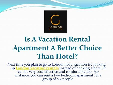 Is A Vacation Rental Apartment A Better Choice Than Hotel? Next time you plan to go to London for a vacation try looking up London vacation rentals instead.
