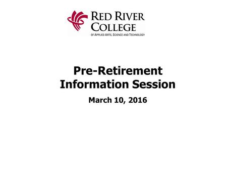Pre-Retirement Information Session March 10, 2016.