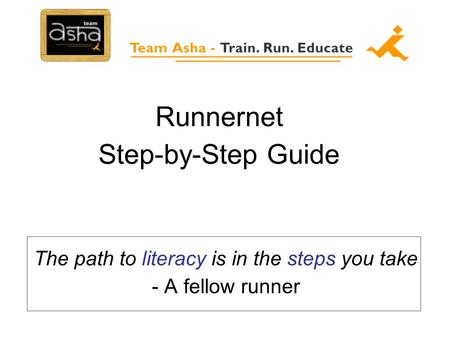 Runnernet Step-by-Step Guide The path to literacy is in the steps you take - A fellow runner.