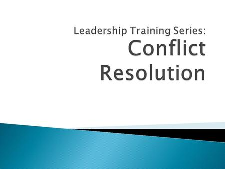 " Introduction and discussion of Conflict  Common ways of dealing with conflict  Discuss the ""Interest-Based Relational (IBR) Approach""  A functional."