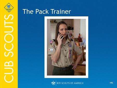 192 The Pack Trainer. 193 Objectives Discuss the role of the pack trainer. Describe the required training for Cub Scout leaders. Describe the supplemental.