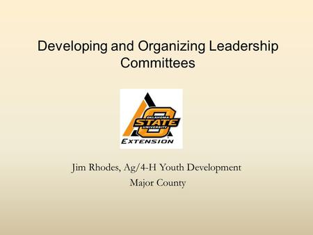Developing and Organizing Leadership Committees Jim Rhodes, Ag/4-H Youth Development Major County.