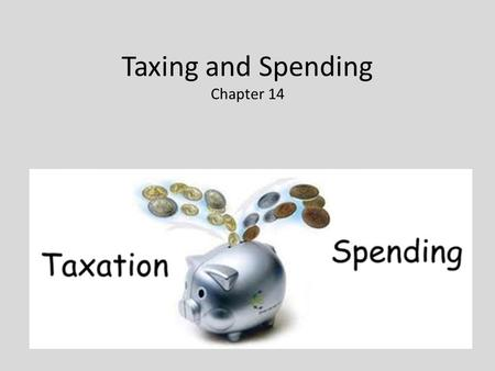 Taxing and Spending Chapter 14. So what are the major taxes and what do they pay for? Personal Income Tax Corporate Income Tax Social Security Sales.