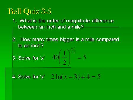 1. What is the order of magnitude difference between an inch and a mile? between an inch and a mile? 2. How many times bigger is a mile compared to an.