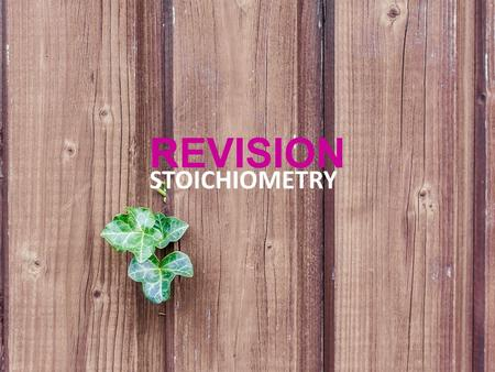 REVISION STOICHIOMETRY. SIMPLE STOICHIOMETRY LIMITING REACTANTS.