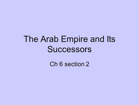 The Arab Empire and Its Successors Ch 6 section 2.