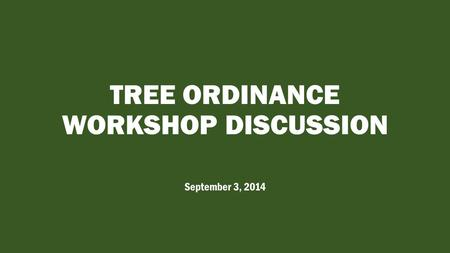 TREE ORDINANCE WORKSHOP DISCUSSION September 3, 2014.