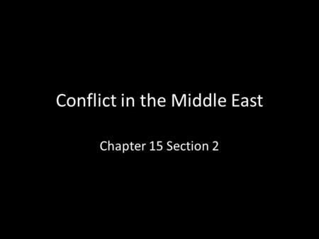 Conflict in the Middle East Chapter 15 Section 2.