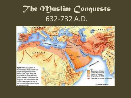 "The Muslim Conquests 632-732 A.D.. Summary ""The century-long campaign of expansion undertaken by Arabian forces espousing the new faith of Islam."" Combatants."