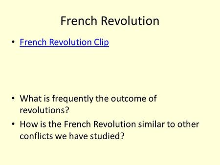 French Revolution French Revolution Clip What is frequently the outcome of revolutions? How is the French Revolution similar to other conflicts we have.