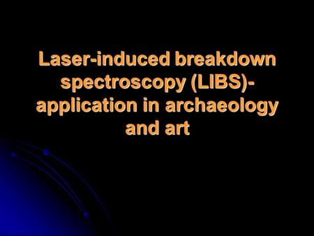 Laser-induced breakdown spectroscopy (LIBS)- application in archaeology and art.