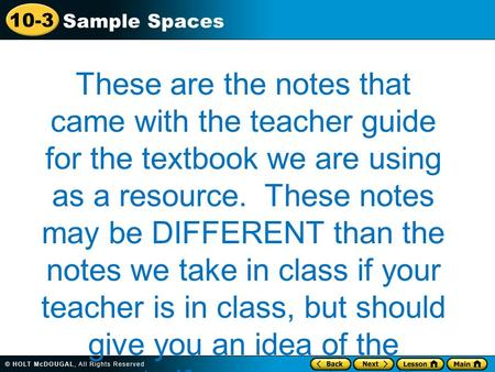10-3 Sample Spaces These are the notes that came with the teacher guide for the textbook we are using as a resource. These notes may be DIFFERENT than.