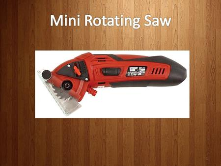 1. The MINI ROTATING SAW is designed with a 400-watts motor running at 3400 RPM (rotations per minute), inside a durable and incredibly light construction.