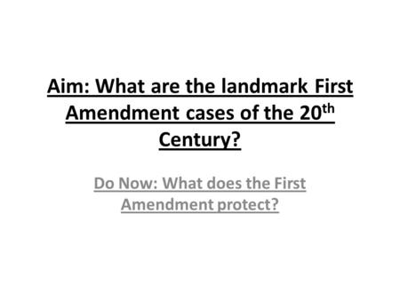 Aim: What are the landmark First Amendment cases of the 20 th Century? Do Now: What does the First Amendment protect?