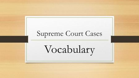 "Supreme Court Cases Vocabulary. Brown v. Board of Education U.S. Supreme Court case that determined that ""separate but equal"" segregation was not equal."