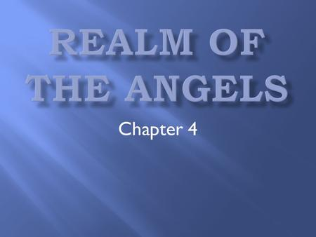 Chapter 4.  Angels are spirits (no bodies)  Angels are creatures (created from nothing by God)  Angels were created before man was created.  Angels.