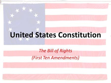 United States Constitution The Bill of Rights (First Ten Amendments)